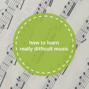 How to learn really difficult music