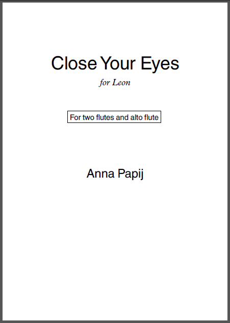 Close Your Eyes Anna Papij trio for two flutes and alto flute